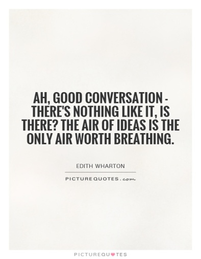 ah-good-conversation-theres-nothing-like-it-is-there-the-air-of-ideas-is-the-only-air-worth-quote-1
